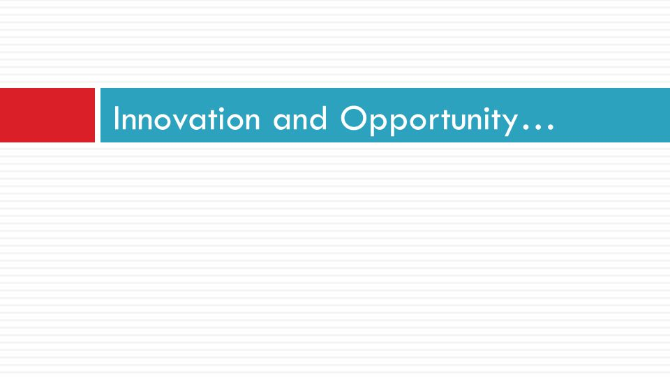 Innovation and Opportunity…