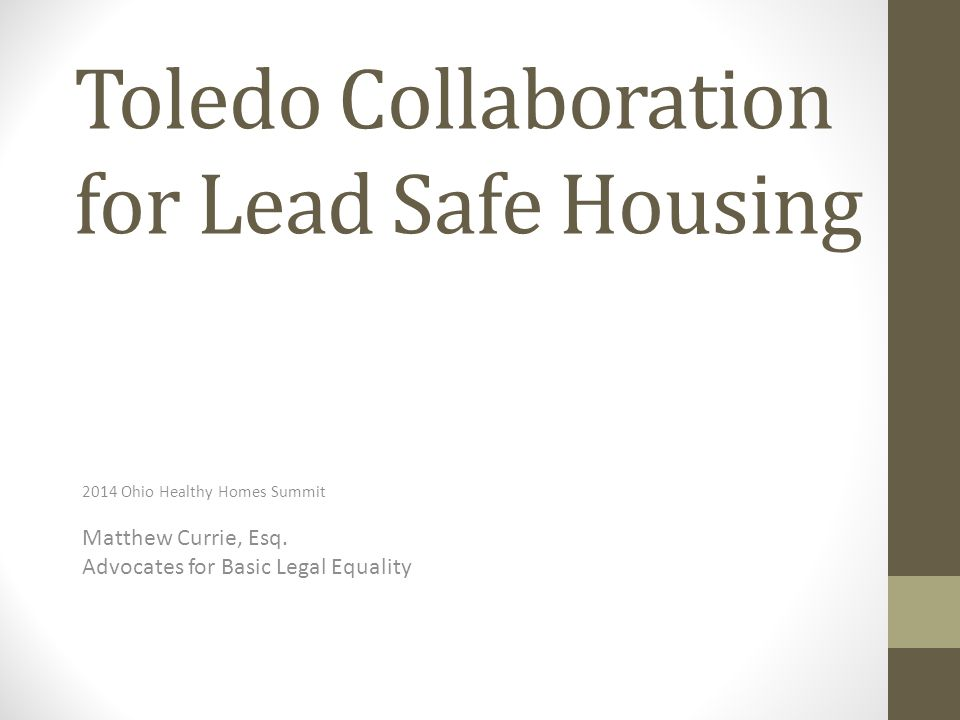 Toledo Collaboration for Lead Safe Housing 2014 Ohio Healthy Homes Summit Matthew Currie, Esq.