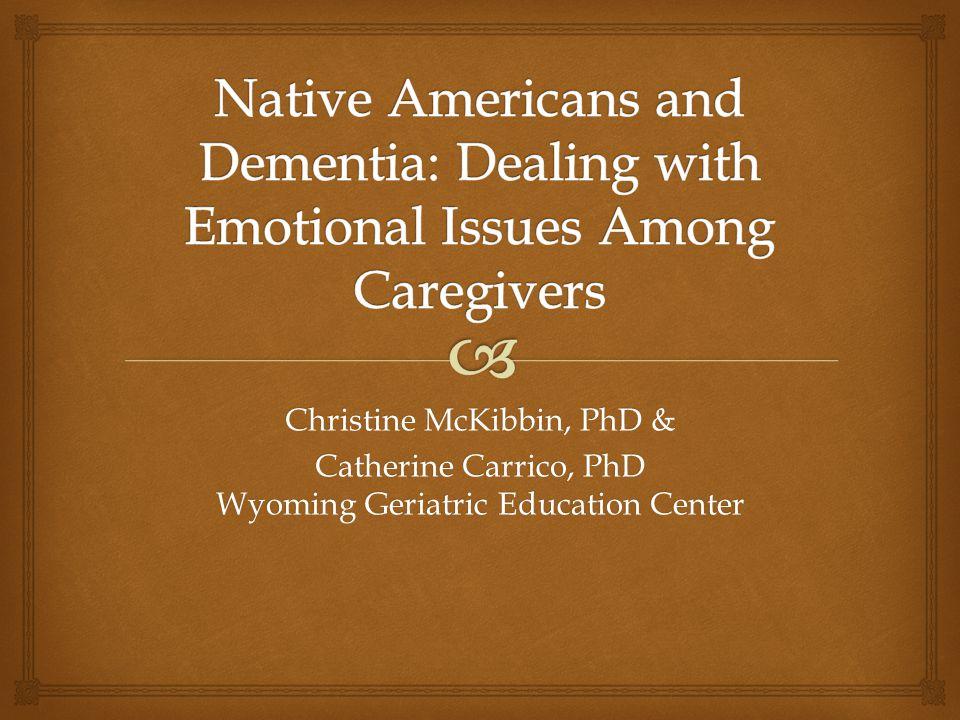 Christine McKibbin, PhD & Catherine Carrico, PhD Wyoming Geriatric Education Center