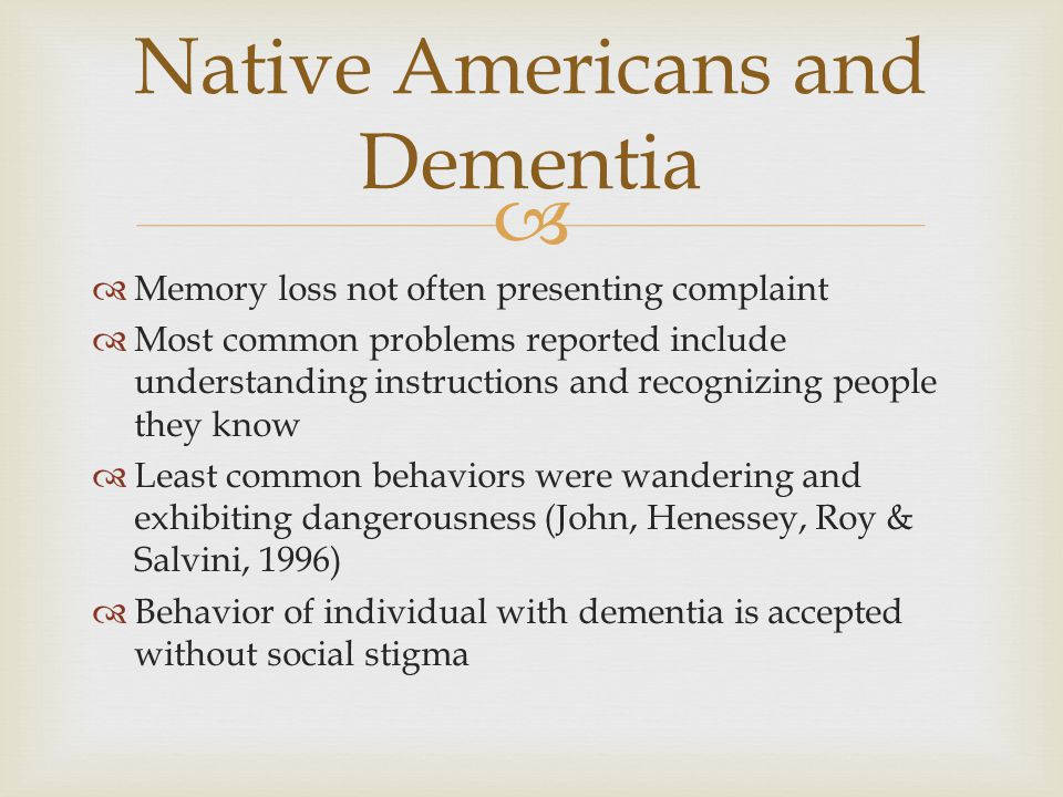   Memory loss not often presenting complaint  Most common problems reported include understanding instructions and recognizing people they know  L