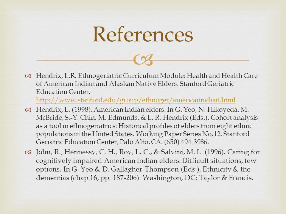   Hendrix, L.R. Ethnogeriatric Curriculum Module: Health and Health Care of American Indian and Alaskan Native Elders. Stanford Geriatric Education