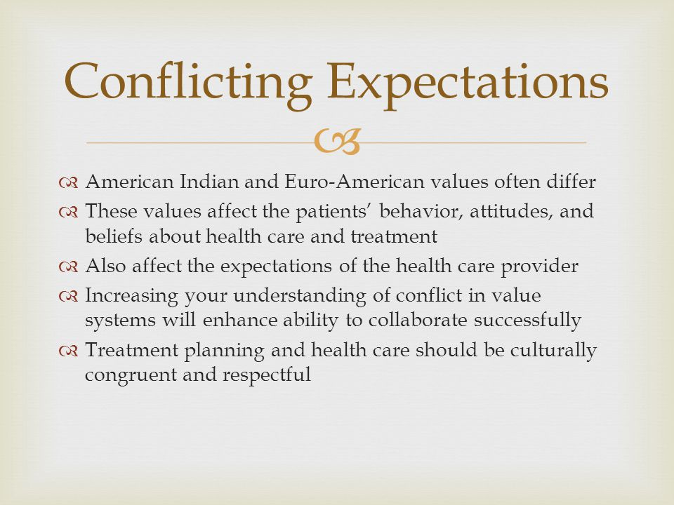   American Indian and Euro-American values often differ  These values affect the patients' behavior, attitudes, and beliefs about health care and t