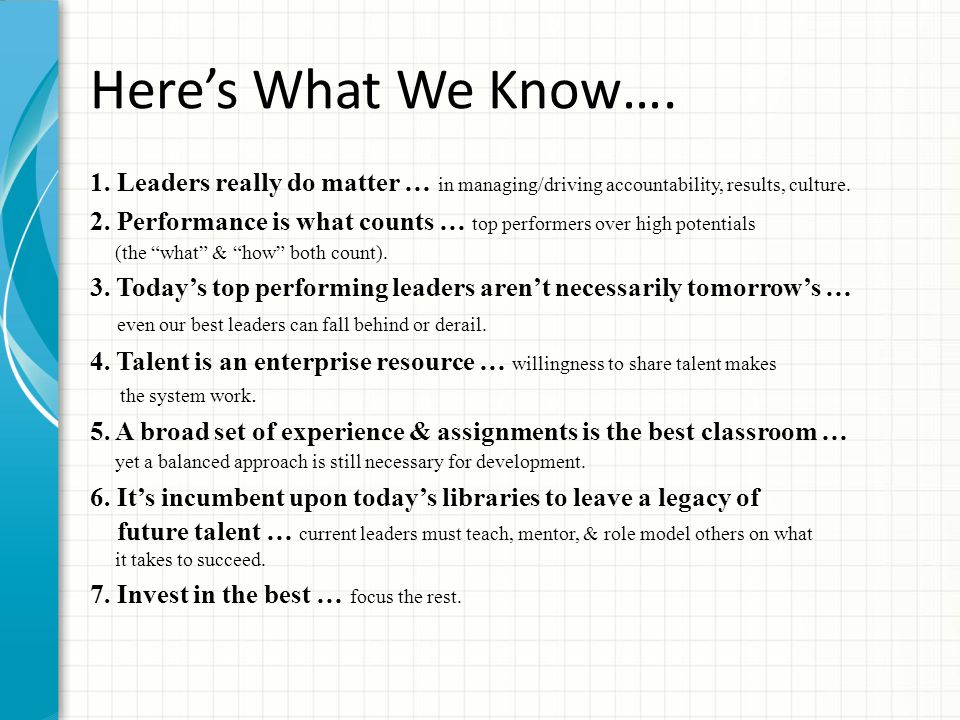 Here's What We Know…. 1. Leaders really do matter … in managing/driving accountability, results, culture. 2. Performance is what counts … top performe