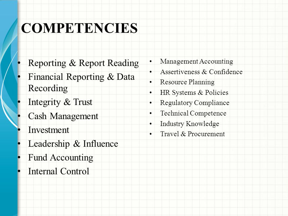 COMPETENCIES Reporting & Report Reading Financial Reporting & Data Recording Integrity & Trust Cash Management Investment Leadership & Influence Fund