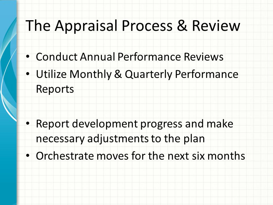 The Appraisal Process & Review Conduct Annual Performance Reviews Utilize Monthly & Quarterly Performance Reports Report development progress and make