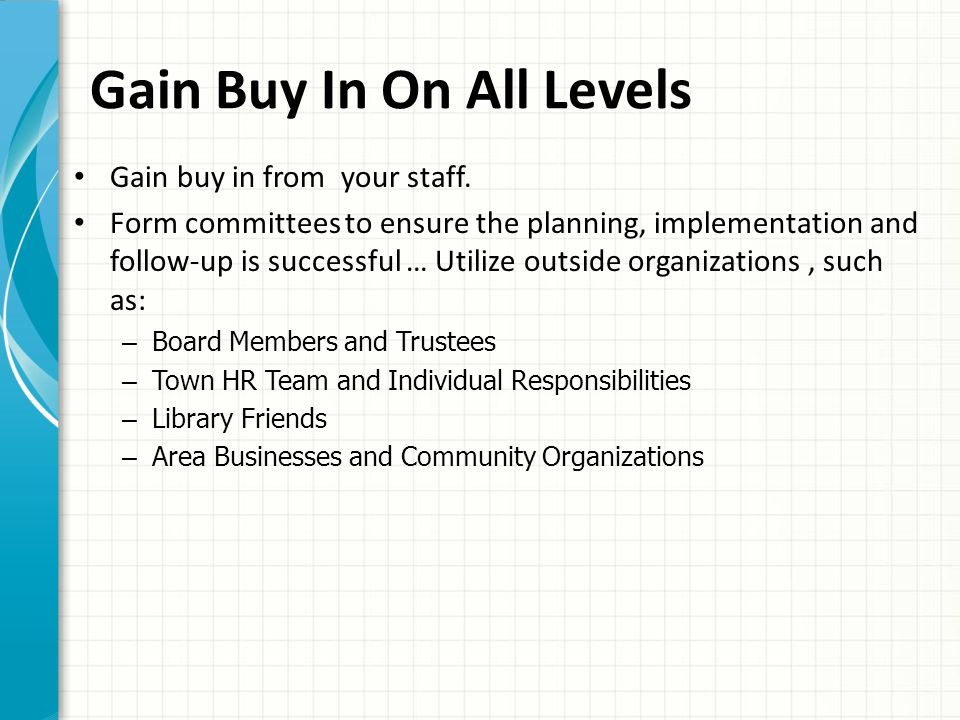 Gain Buy In On All Levels Gain buy in from your staff. Form committees to ensure the planning, implementation and follow-up is successful … Utilize ou
