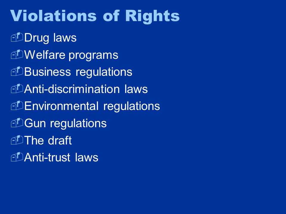 Violations of Rights  Drug laws  Welfare programs  Business regulations  Anti-discrimination laws  Environmental regulations  Gun regulations 