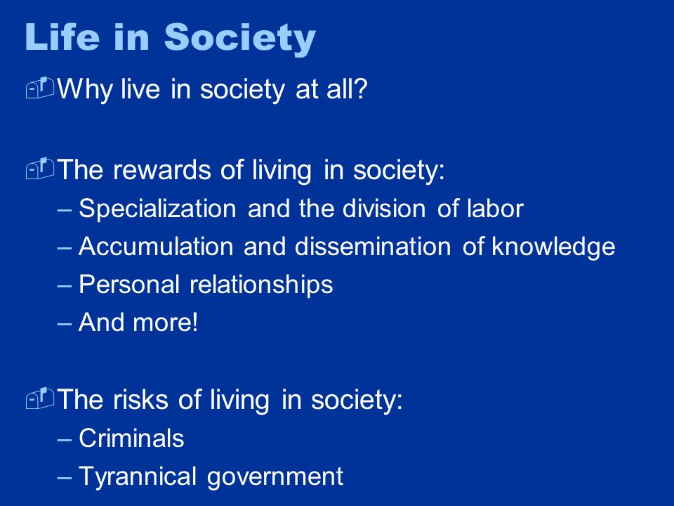 Life in Society  Why live in society at all.