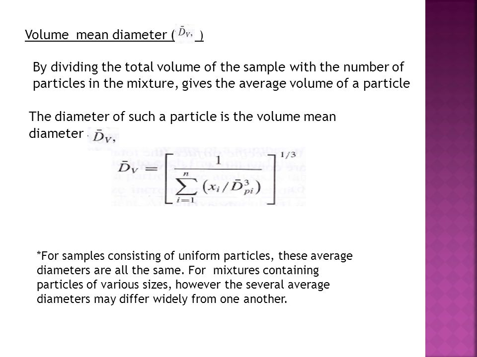 By dividing the total volume of the sample with the number of particles in the mixture, gives the average volume of a particle The diameter of such a