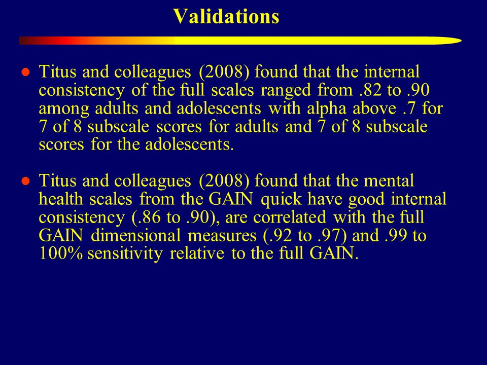 Validations Titus and colleagues (2008) found that the internal consistency of the full scales ranged from.82 to.90 among adults and adolescents with alpha above.7 for 7 of 8 subscale scores for adults and 7 of 8 subscale scores for the adolescents.