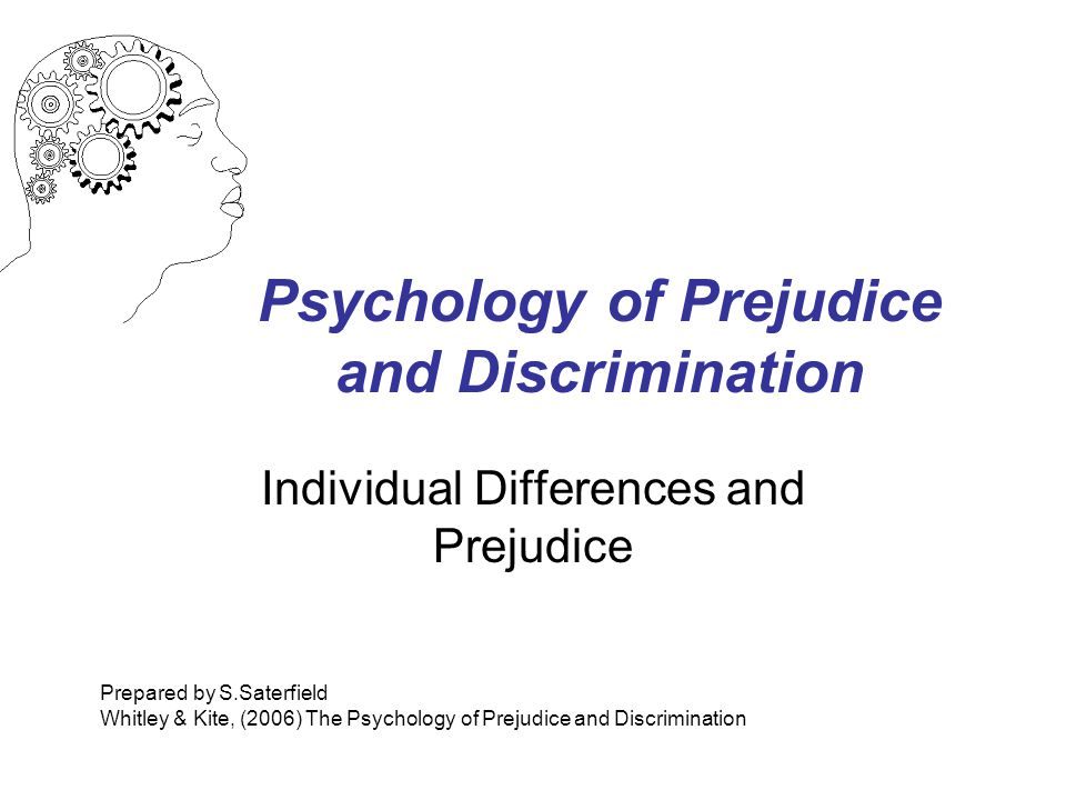 Psychology of Prejudice and Discrimination Individual Differences and Prejudice Prepared by S.Saterfield Whitley & Kite, (2006) The Psychology of Prej