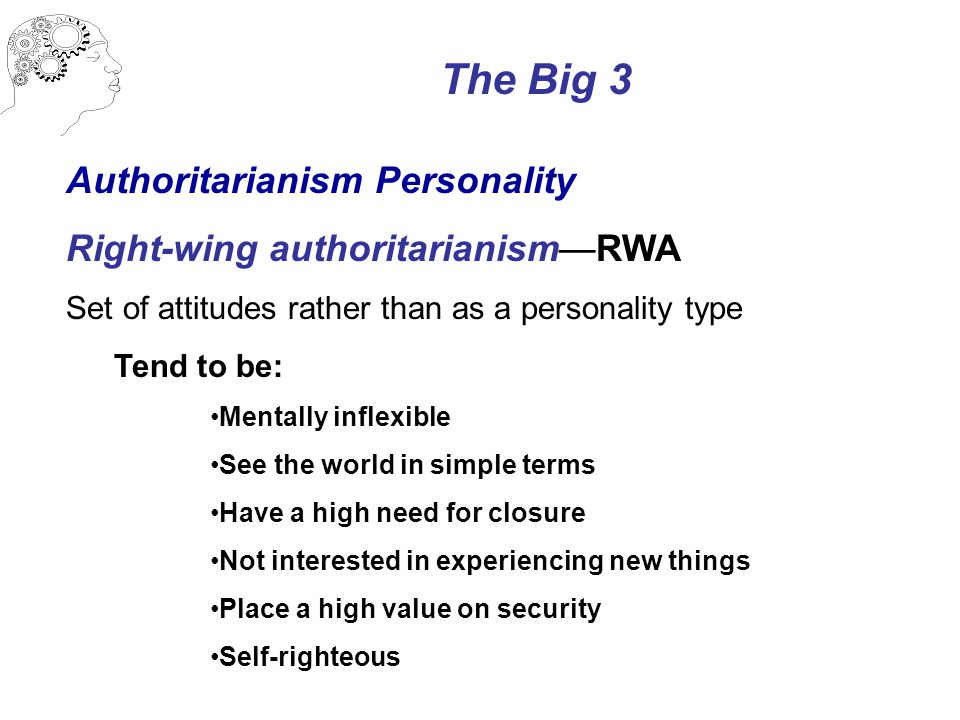 The Big 3 Authoritarianism Personality Right-wing authoritarianism—RWA Set of attitudes rather than as a personality type Tend to be: Mentally inflexi