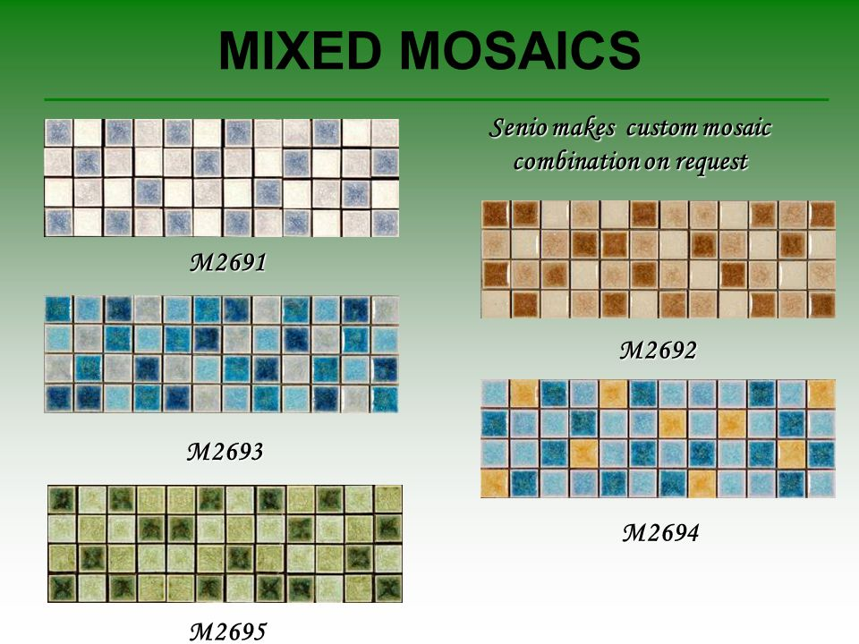 MIXED MOSAICS M2691 M2692 M2693 M2694 M2695 Senio makes custom mosaic combination on request