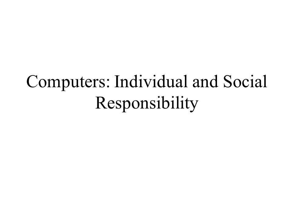 Computers: Individual and Social Responsibility