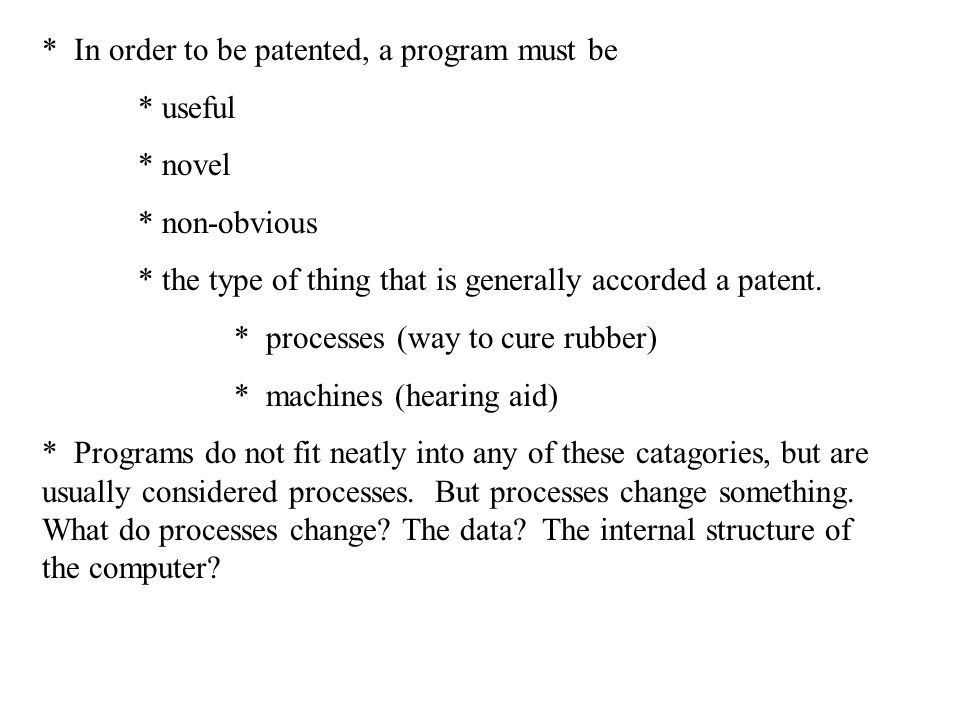 * In order to be patented, a program must be * useful * novel * non-obvious * the type of thing that is generally accorded a patent.