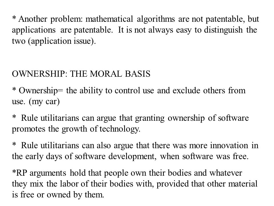 * Another problem: mathematical algorithms are not patentable, but applications are patentable.