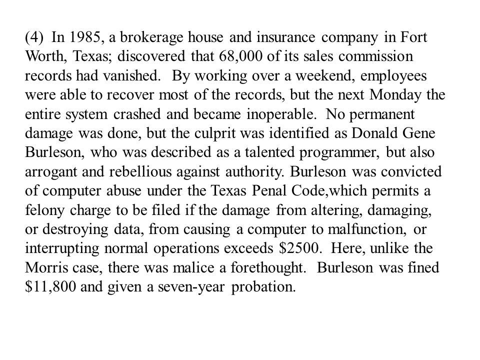(4) In 1985, a brokerage house and insurance company in Fort Worth, Texas; discovered that 68,000 of its sales commission records had vanished.