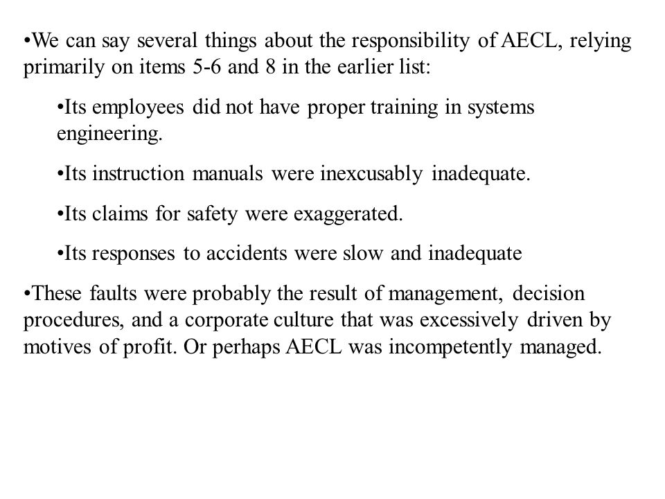 We can say several things about the responsibility of AECL, relying primarily on items 5-6 and 8 in the earlier list: Its employees did not have proper training in systems engineering.