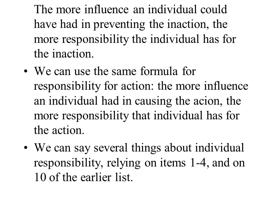 The more influence an individual could have had in preventing the inaction, the more responsibility the individual has for the inaction.