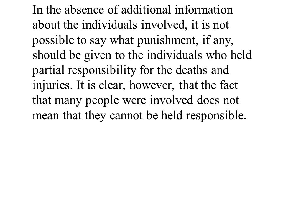 In the absence of additional information about the individuals involved, it is not possible to say what punishment, if any, should be given to the individuals who held partial responsibility for the deaths and injuries.