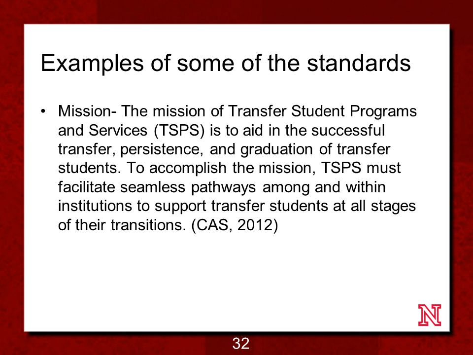 Examples of some of the standards Mission- The mission of Transfer Student Programs and Services (TSPS) is to aid in the successful transfer, persistence, and graduation of transfer students.