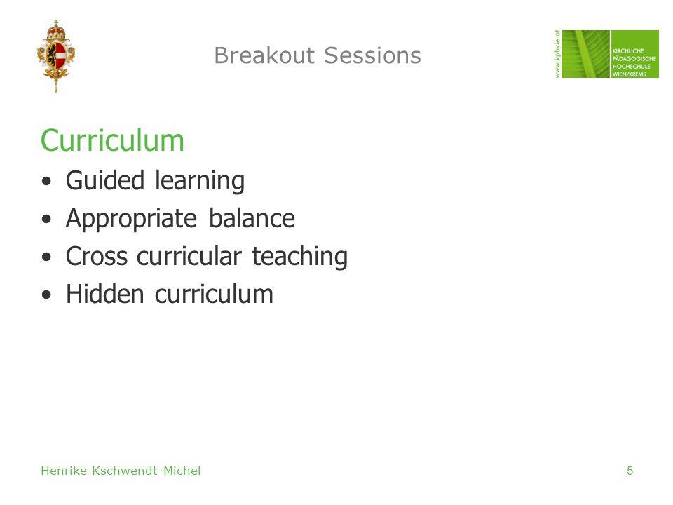 Henrike Kschwendt-Michel5 Breakout Sessions Curriculum Guided learning Appropriate balance Cross curricular teaching Hidden curriculum