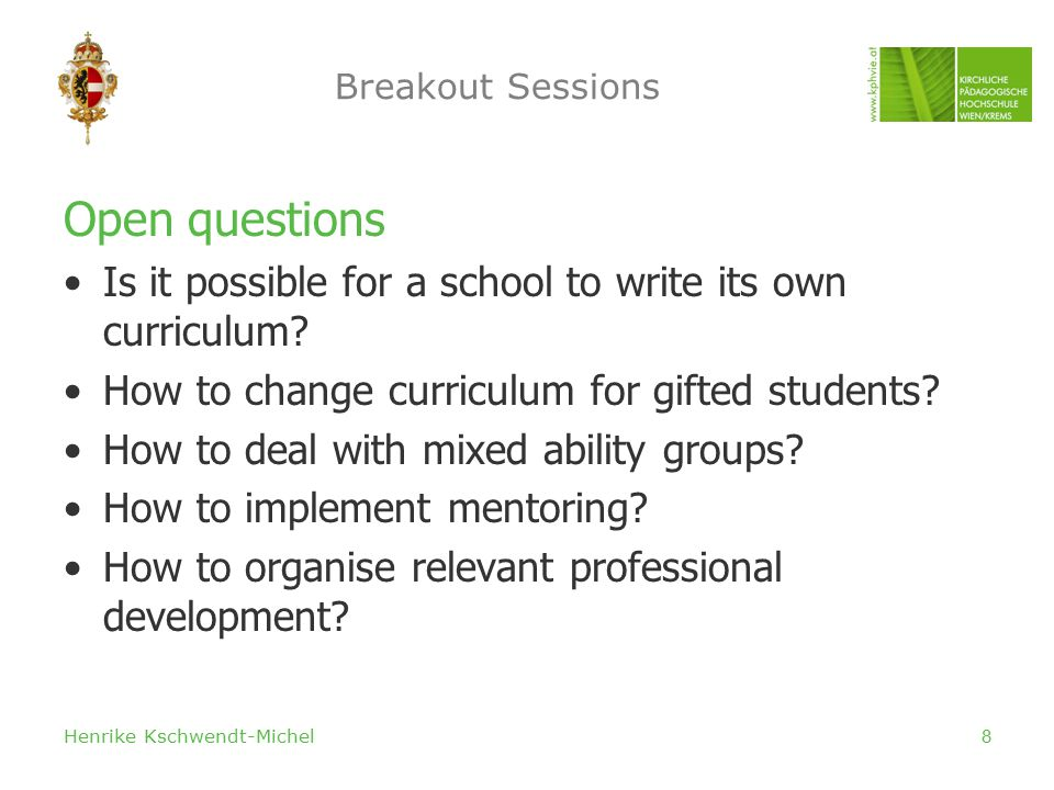 Henrike Kschwendt-Michel8 Breakout Sessions Open questions Is it possible for a school to write its own curriculum.