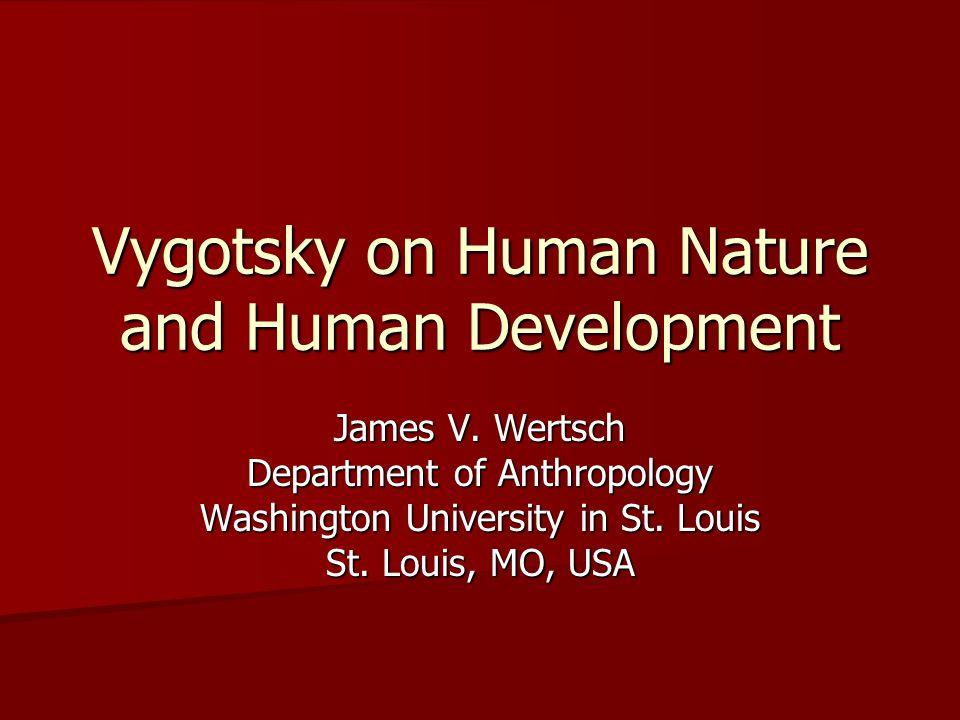 Vygotsky on Human Nature and Human Development James V.