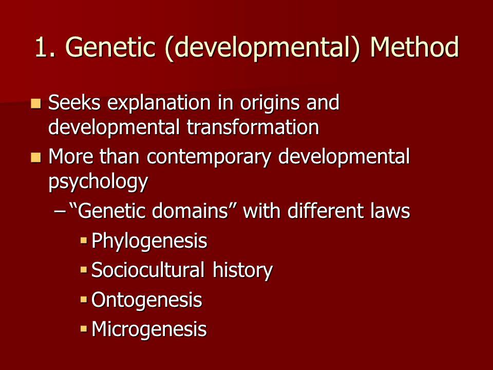 1. Genetic (developmental) Method Seeks explanation in origins and developmental transformation Seeks explanation in origins and developmental transfo