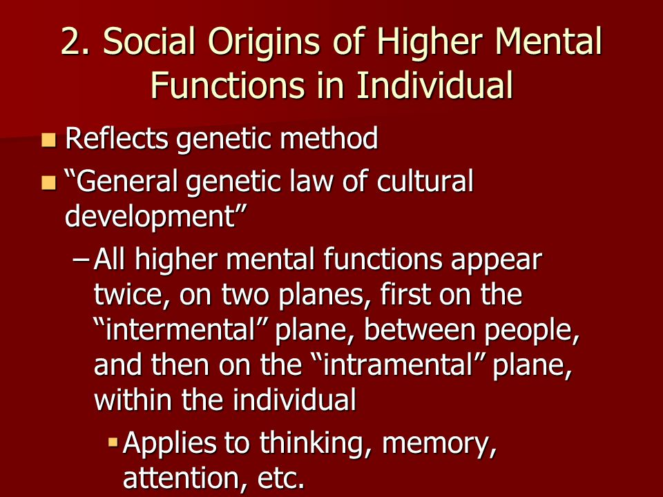 """2. Social Origins of Higher Mental Functions in Individual Reflects genetic method Reflects genetic method """"General genetic law of cultural developmen"""