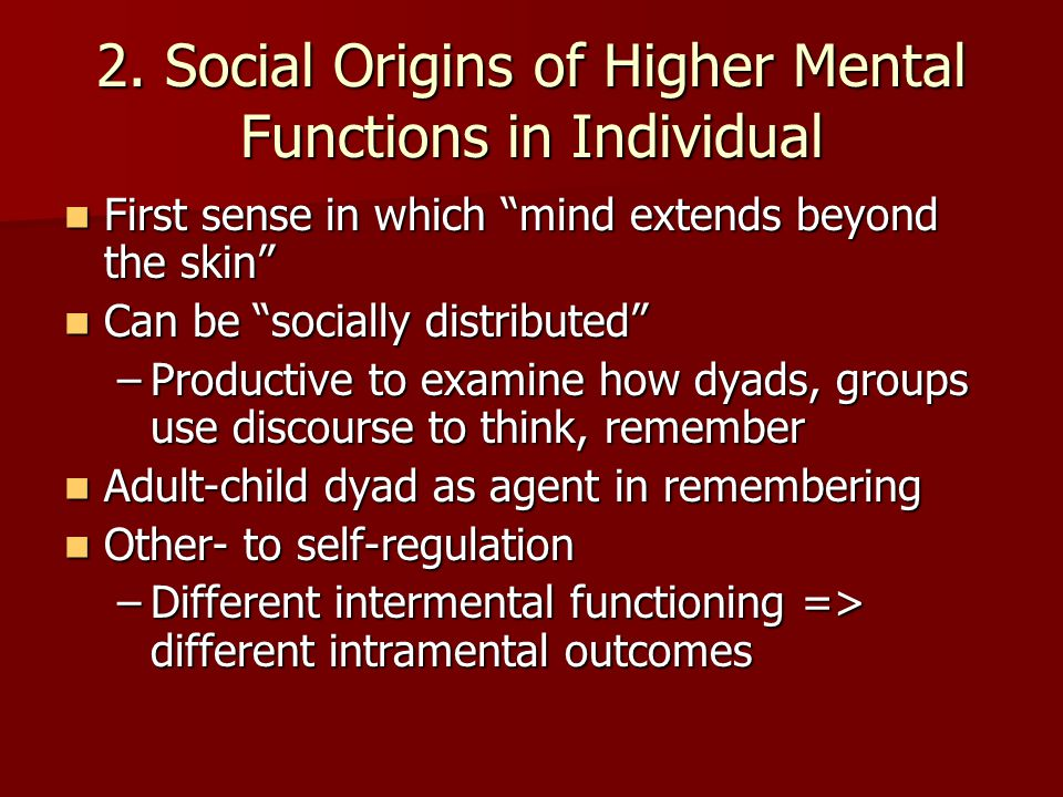 """2. Social Origins of Higher Mental Functions in Individual First sense in which """"mind extends beyond the skin"""" First sense in which """"mind extends beyo"""