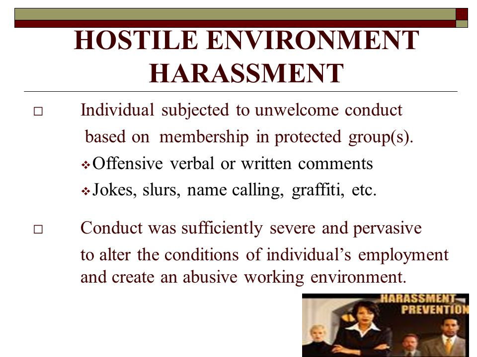 HOSTILE ENVIRONMENT HARASSMENT □Individual subjected to unwelcome conduct based on membership in protected group(s).