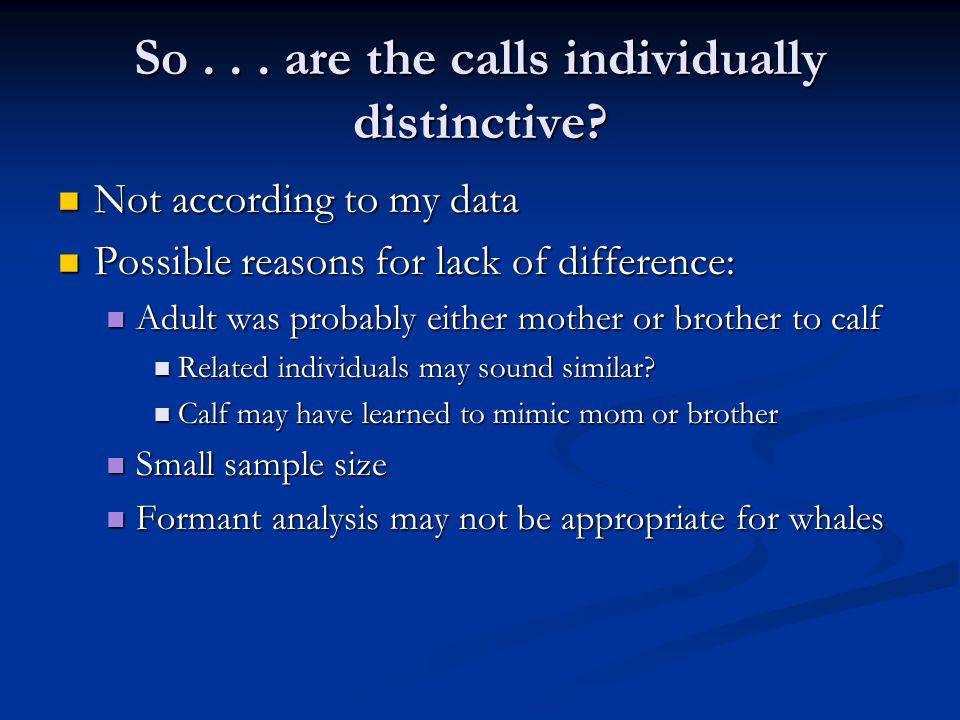 So... are the calls individually distinctive.