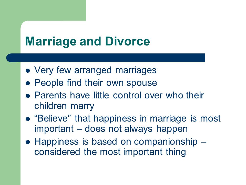 "Marriage and Divorce Very few arranged marriages People find their own spouse Parents have little control over who their children marry ""Believe"" that"