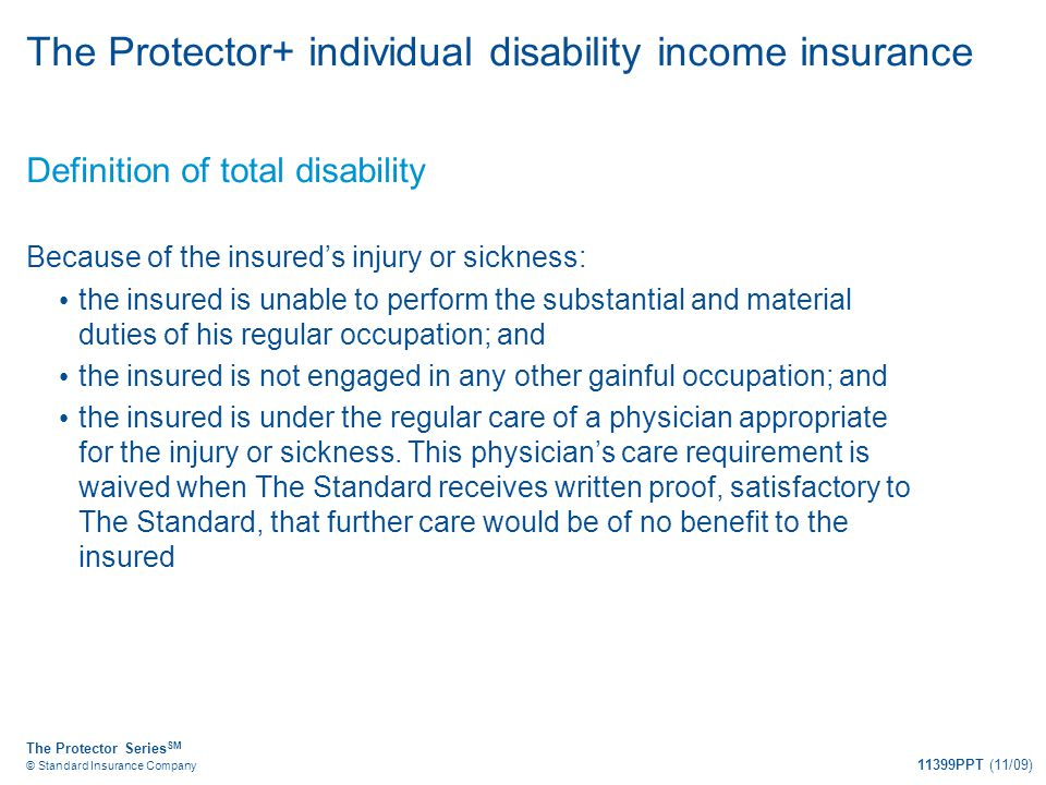 The Protector Series SM © Standard Insurance Company 11399PPT (11/09) The Protector+ individual disability income insurance Definition of total disabi