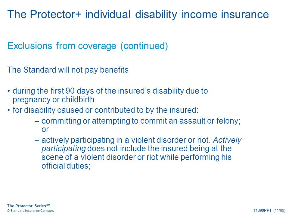 The Protector Series SM © Standard Insurance Company 11399PPT (11/09) The Protector+ individual disability income insurance Exclusions from coverage (