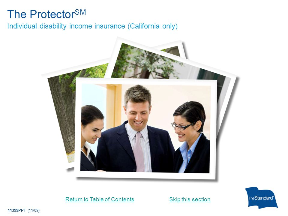 11399PPT (11/09) The Protector SM Individual disability income insurance (California only) Return to Table of ContentsSkip this section