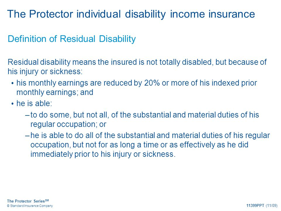 The Protector Series SM © Standard Insurance Company 11399PPT (11/09) The Protector individual disability income insurance Definition of Residual Disa
