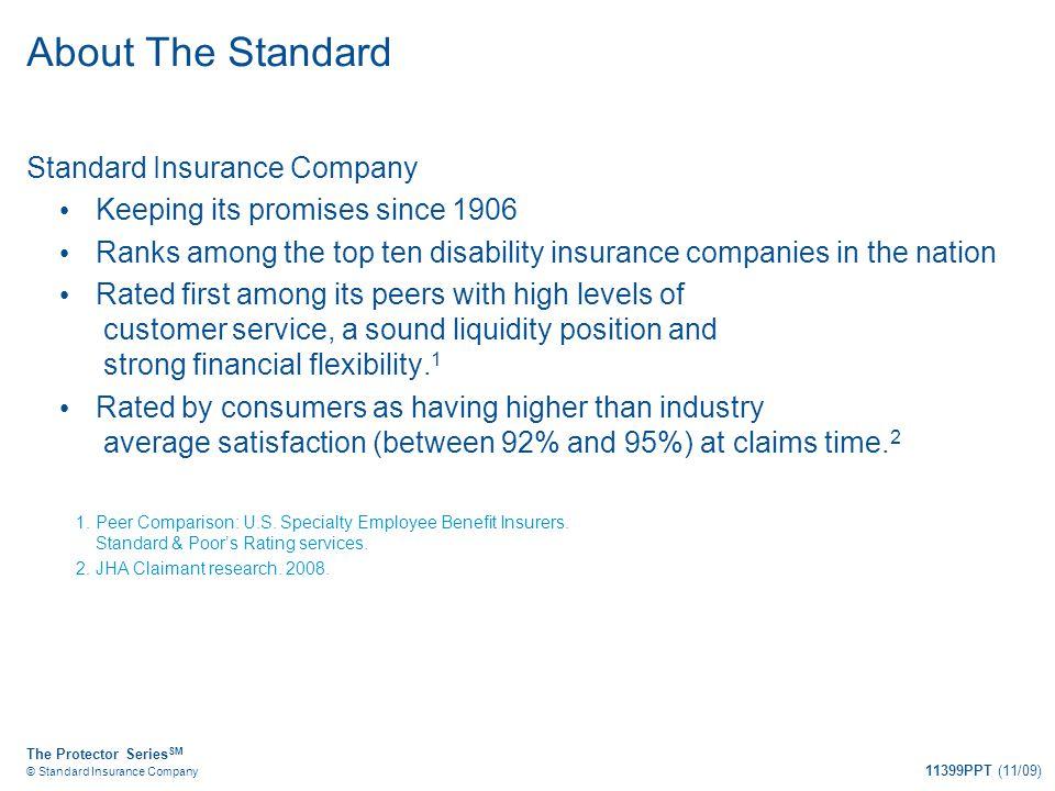 The Protector Series SM © Standard Insurance Company 11399PPT (11/09) About The Standard Standard Insurance Company Keeping its promises since 1906 Ra
