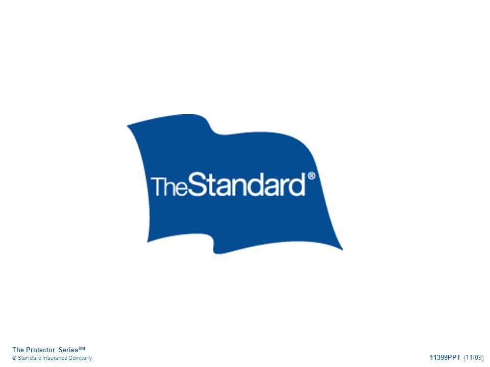 The Protector Series SM © Standard Insurance Company 11399PPT (11/09)