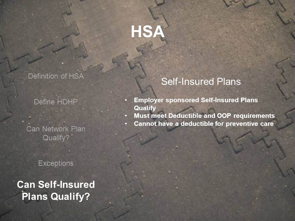 Define HDHP Can Network Plan Qualify? Exceptions Self-Insured Plans Employer sponsored Self-Insured Plans Qualify Must meet Deductible and OOP require