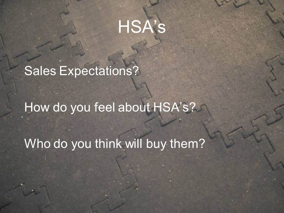 Sales Expectations? How do you feel about HSA's? Who do you think will buy them? HSA's