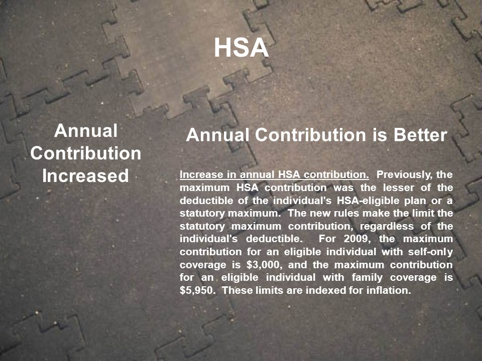 Annual Contribution Increased Annual Contribution is Better Increase in annual HSA contribution.