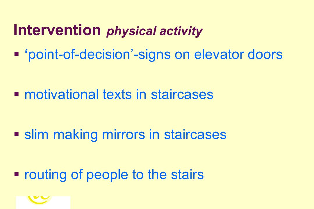 122  'point-of-decision'-signs on elevator doors  motivational texts in staircases  slim making mirrors in staircases  routing of people to the stairs Intervention physical activity