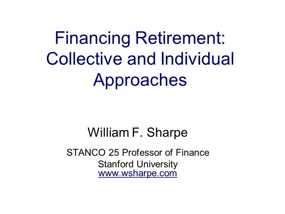 Financing Retirement: Collective and Individual Approaches William F.