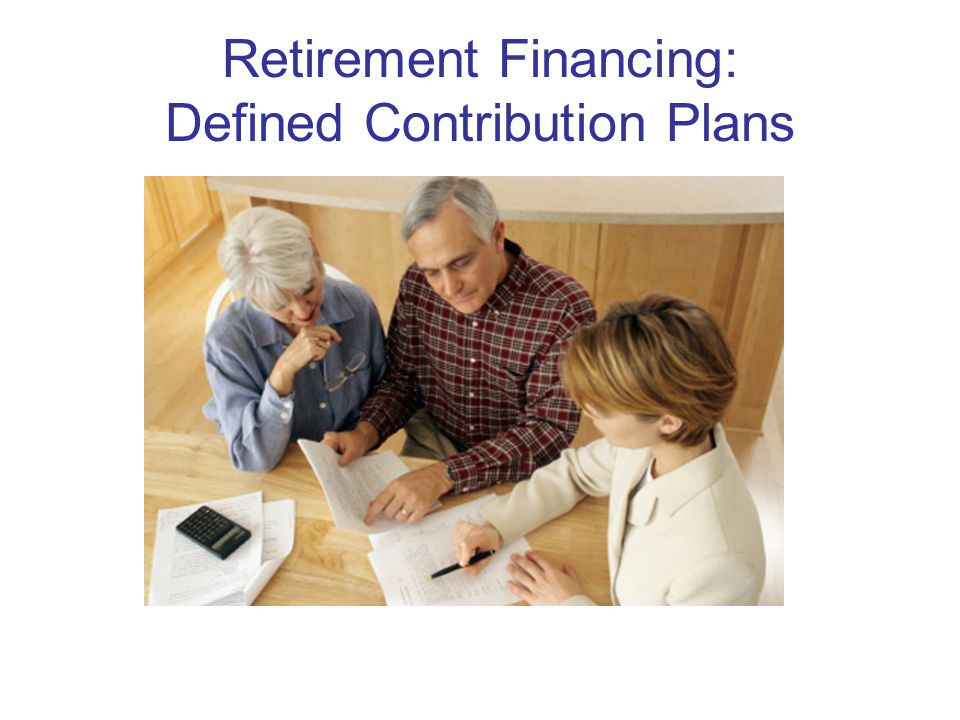 Retirement Financing: Defined Contribution Plans