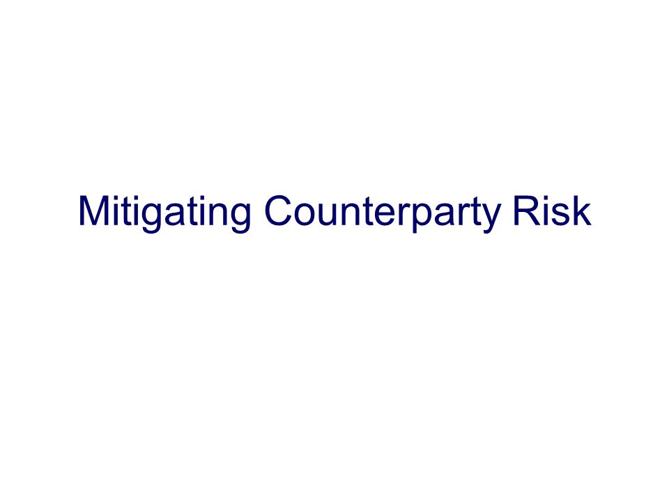 Mitigating Counterparty Risk