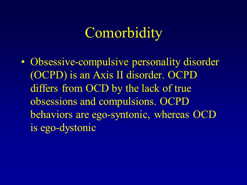 Comorbidity Obsessive-compulsive personality disorder (OCPD) is an Axis II disorder. OCPD differs from OCD by the lack of true obsessions and compulsi