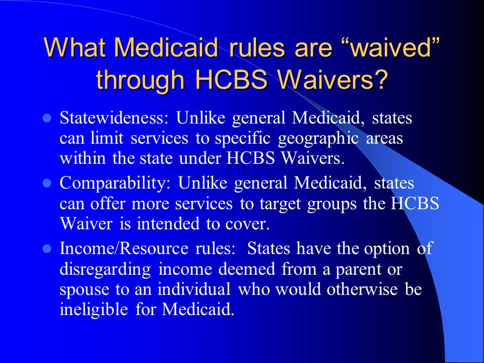What Medicaid rules are waived through HCBS Waivers.