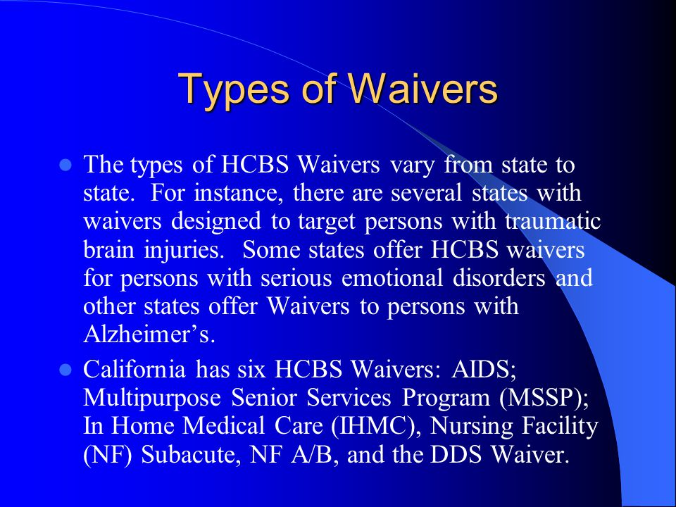 Types of Waivers The types of HCBS Waivers vary from state to state.